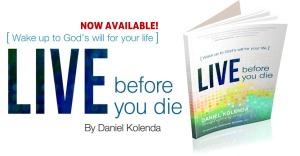 Live Before you Die by Daniel Kolenda
